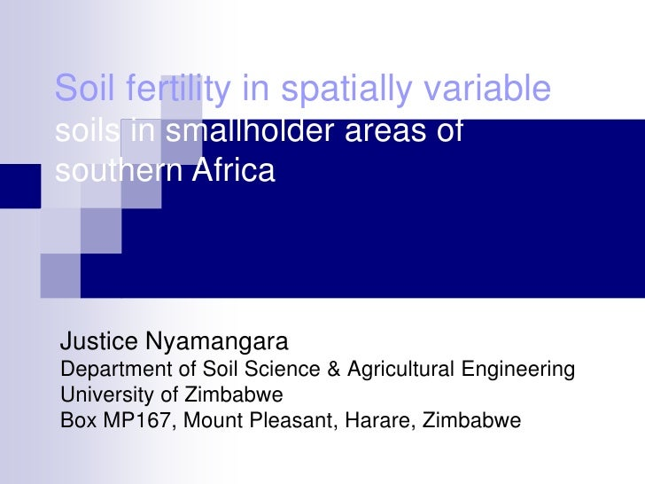 Soil fertility in spatially variablesoils in smallholder areas ofsouthern AfricaJustice NyamangaraDepartment of Soil Scien...