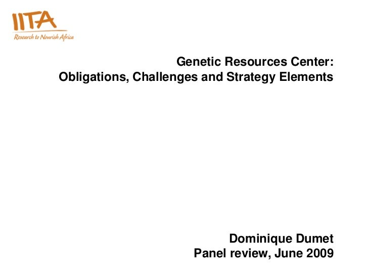 Genetic Resources Center:Obligations, Challenges and Strategy Elements                            Dominique Dumet         ...