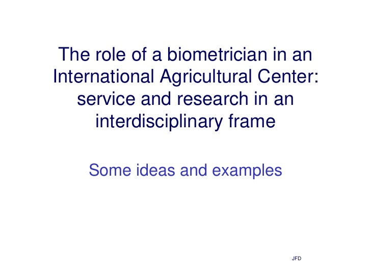 The role of a biometrician in anInternational Agricultural Center:   service and research in an      interdisciplinary fra...