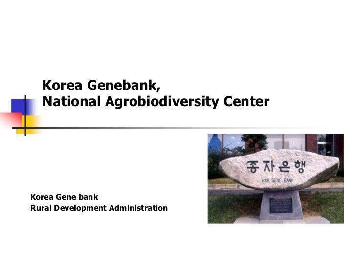 Korea Genebank,  National Agrobiodiversity CenterKorea Gene bankRural Development Administration