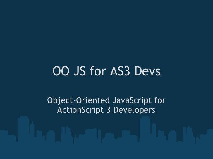 OO JS for AS3 Devs