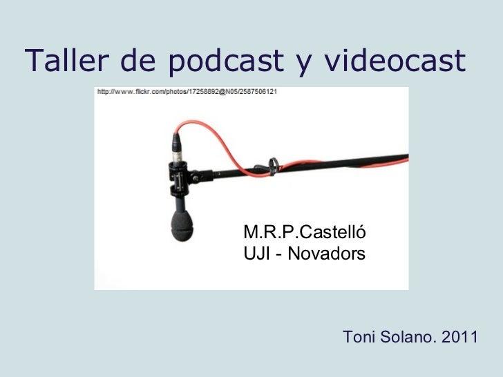Taller de podcast y videocast              M.R.P.Castelló              UJI - Novadors                         Toni Solano....