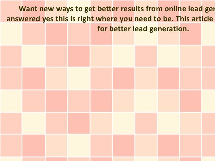 Want new ways to get better results from online lead genanswered yes this is right where you need to be. This article     ...