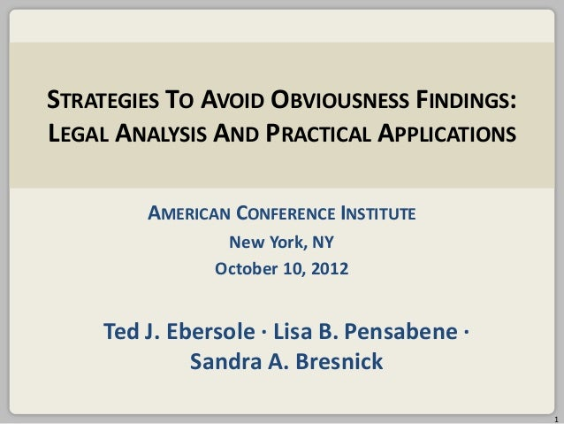 STRATEGIES TO AVOID OBVIOUSNESS FINDINGS: LEGAL ANALYSIS AND PRACTICAL APPLICATIONS AMERICAN CONFERENCE INSTITUTE New York...