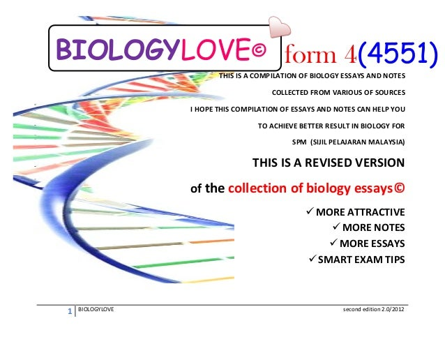 BIOLOGYLOVE© form 4(4551) THIS IS A COMPILATION OF BIOLOGY ESSAYS AND NOTES COLLECTED FROM VARIOUS OF SOURCES I HOPE THIS ...