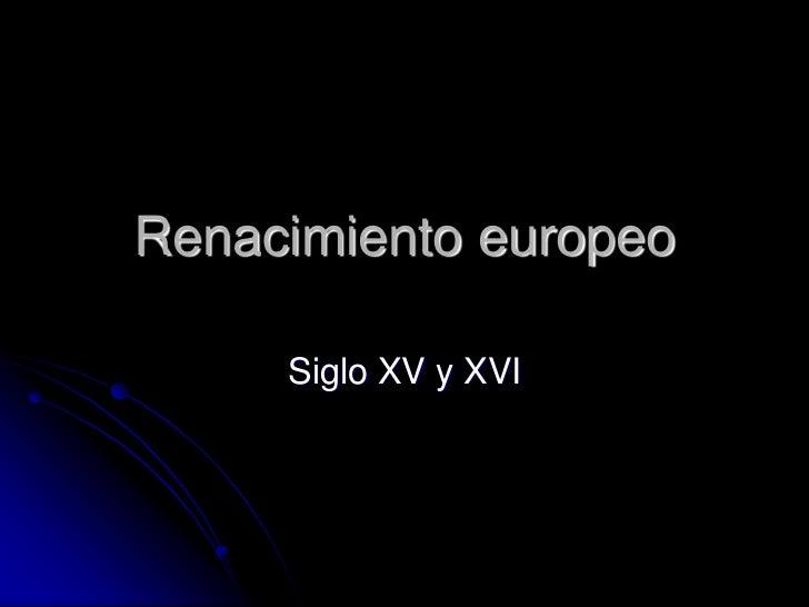 Renacimiento europeo     Siglo XV y XVI