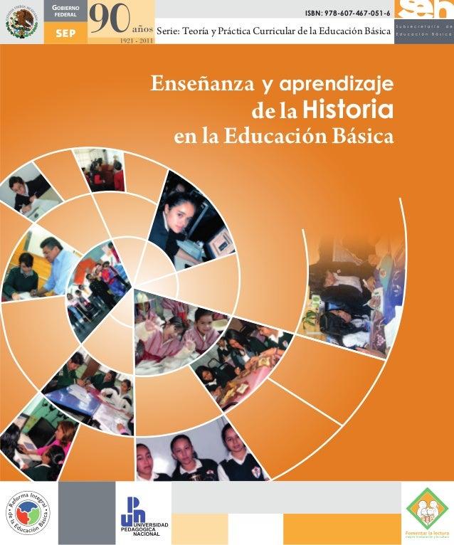 Enseñanza y aprendizaje de la Historia en la Educación Básica Serie: Teoría y Práctica Curricular de la Educación Básica I...