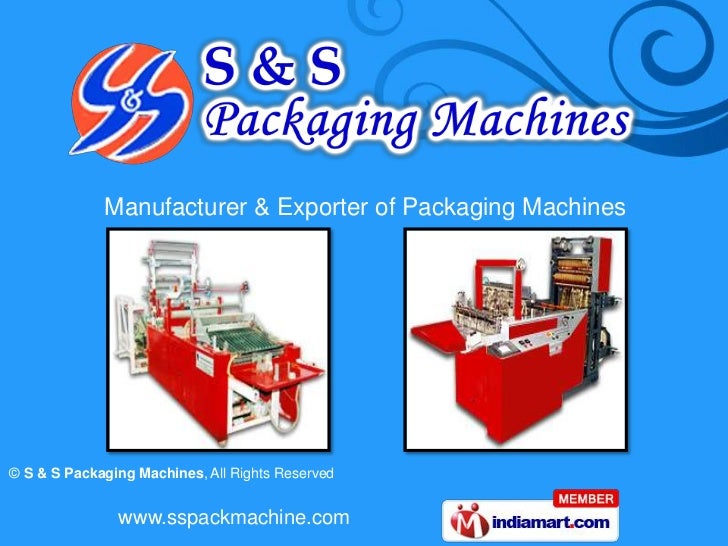 Manufacturer & Exporter of Packaging Machines© S & S Packaging Machines, All Rights Reserved               www.sspackmachi...