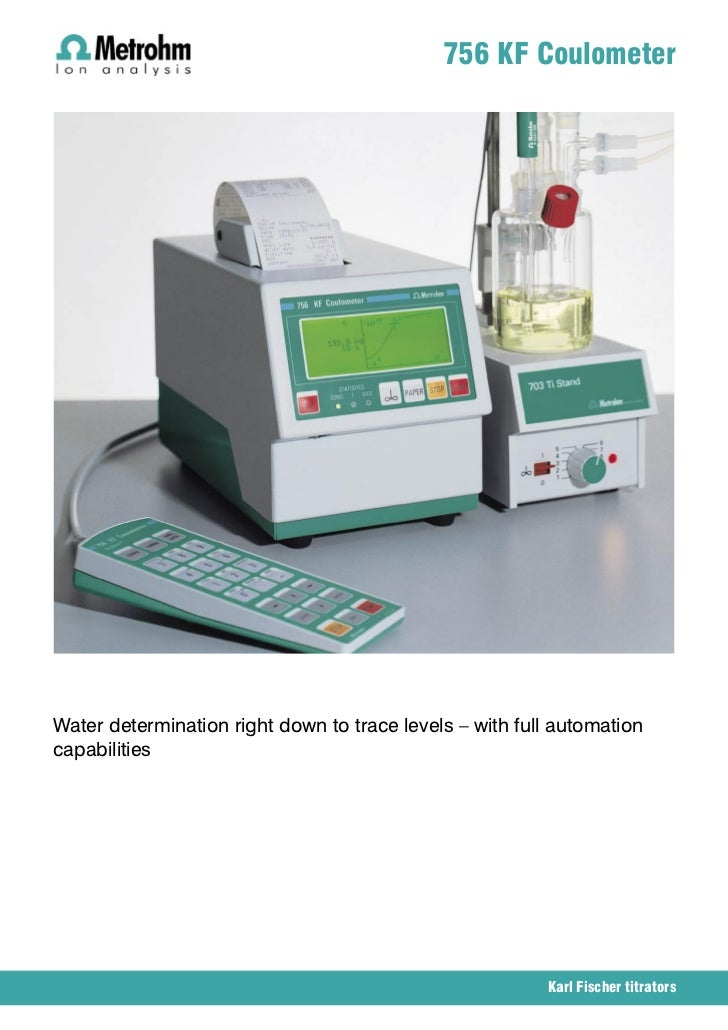 756 KF CoulometerWater determination right down to trace levels – with full automationcapabilities                        ...