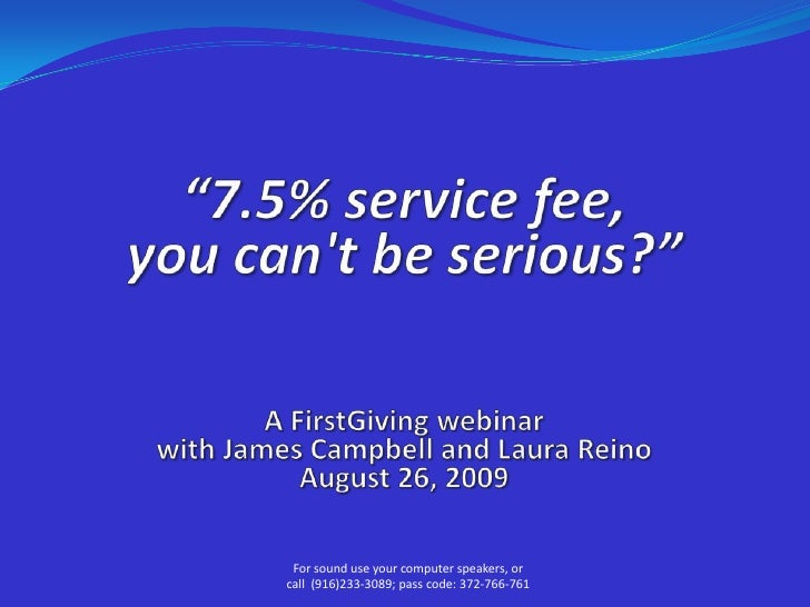"""""""7.5% service fee, you can't be serious?""""A FirstGiving webinarwith James Campbell and Laura Reino August 26, 2009<br ..."""