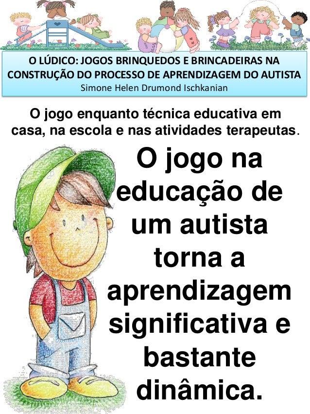 Referencia: Doutora Lílian Maíse de Jorge – CRP/06 - 17953 O LÚDICO: JOGOS BRINQUEDOS E BRINCADEIRAS NA CONSTRUÇÃO DO PROC...