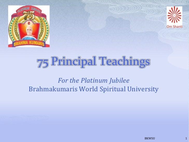75 Principal Teachings       For the Platinum JubileeBrahmakumaris World Spiritual University                             ...