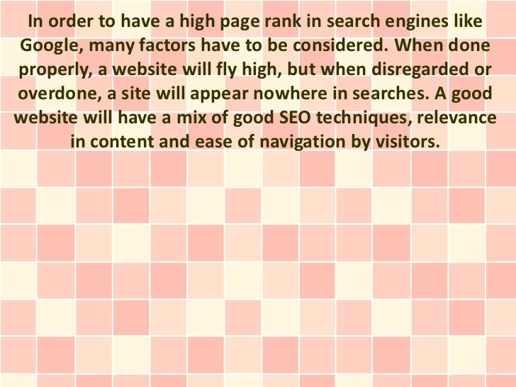 In order to have a high page rank in search engines likeGoogle, many factors have to be considered. When doneproperly, a w...