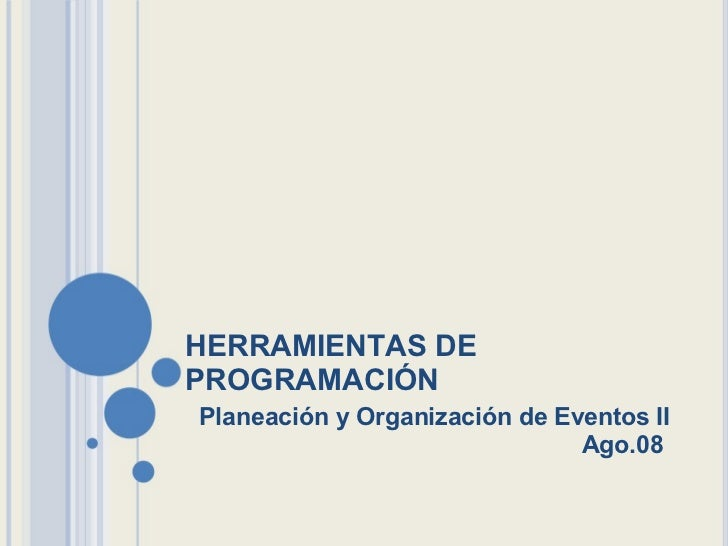 HERRAMIENTAS DE PROGRAMACIÓN Planeación y Organización de Eventos II Ago.08