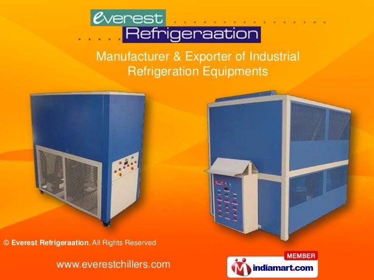 Manufacturer & Exporter of Industrial                               Refrigeration Equipments© Everest Refrigeraation, All ...
