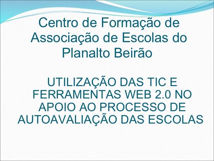 UTILIZAÇÃO DAS TIC E FERRAMENTAS WEB 2.0 NO APOIO AO PROCESSO DE AUTOAVALIAÇÃO DAS ESCOLAS  Centro de Formação de Associaç...