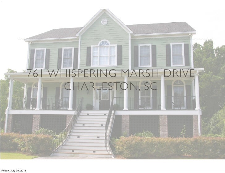 761 WHISPERING MARSH DRIVE                             CHARLESTON, SCFriday, July 29, 2011