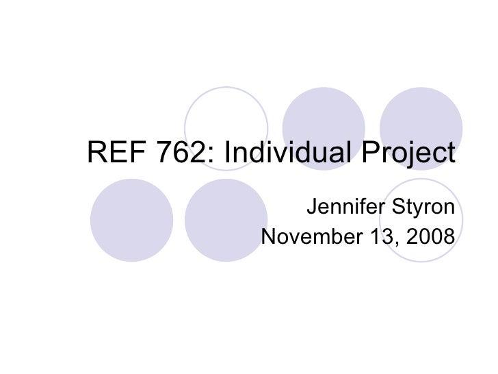 REF 762 Individual Project Presentation