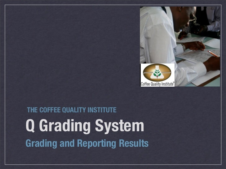 THE COFFEE QUALITY INSTITUTEQ Grading SystemGrading and Reporting Results