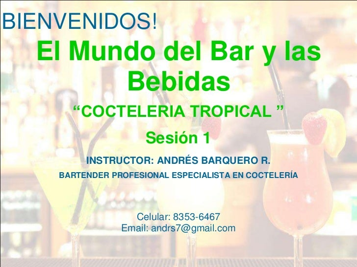 """BIENVENIDOS!  El Mundo del Bar y las        Bebidas      """"COCTELERIA TROPICAL """"                     Sesión 1         INSTR..."""