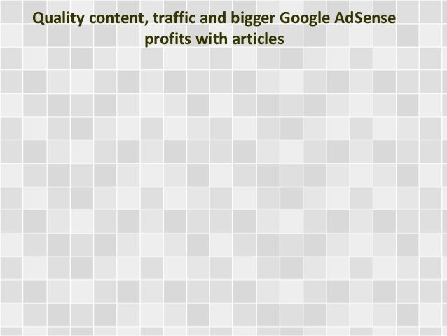 Quality content, traffic and bigger Google AdSense profits with articles
