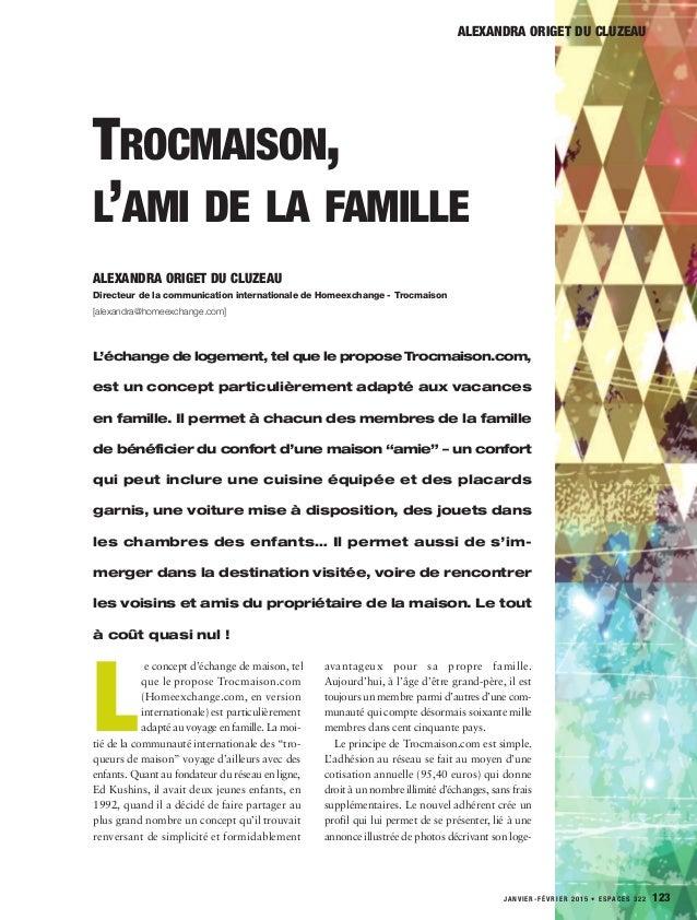 JANVIER-FÉVRIER 2015 • ESPACES 322 123 TROCMAISON, L'AMI DE LA FAMILLE L'échange de logement, tel que le propose Trocmaiso...