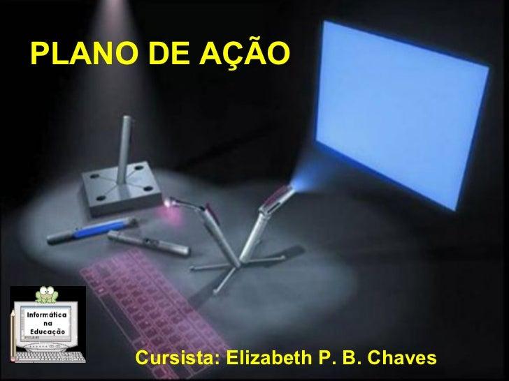 Cursista: Elizabeth P. B. Chaves PLANO DE AÇÃO