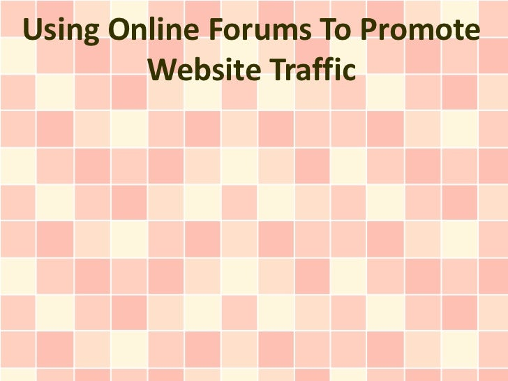 Using Online Forums To Promote Website Traffic