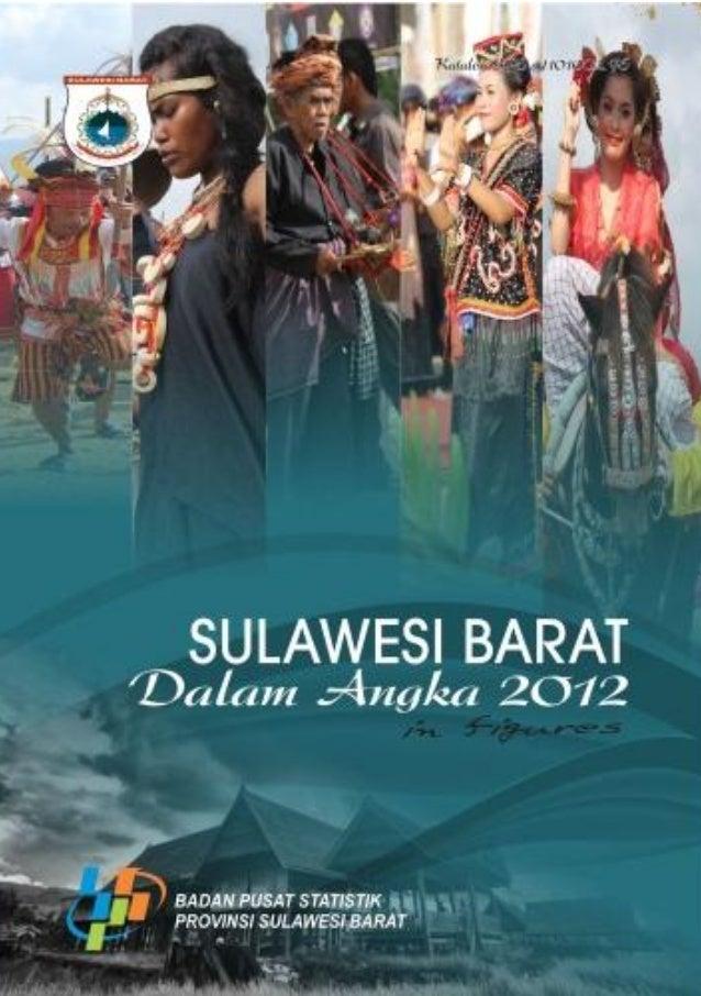 Katalog BPS : 1102001.76  SULAWESI BARAT DALAM ANGKA Sulawesi Barat in Figures  2012  Badan Pusat Statistik Provinsi Sulaw...