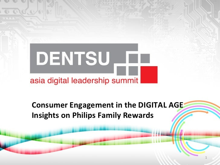 Consumer Engagement in the DIGITAL AGE Insights on Philips Family Rewards                           ...