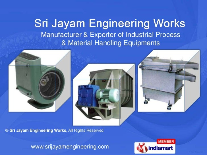 Manufacturer & Exporter of Industrial Process <br />& Material Handling Equipments<br />© Sri Jayam Engineering Works,All ...