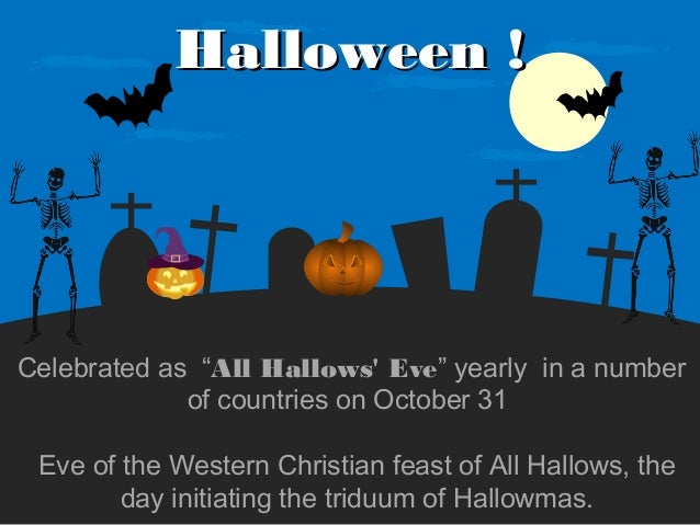 "Halloween !  Celebrated as ""All Hallows' Eve"" yearly in a number of countries on October 31 Eve of the Western Christian f..."