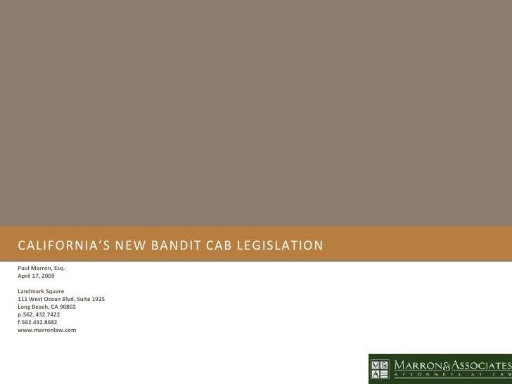 CALIFORNIA'S NEW BANDIT CAB LEGISLATION Paul Marron, Esq. April 17, 2009  Landmark Square 111 West Ocean Blvd, Suite 1925 ...