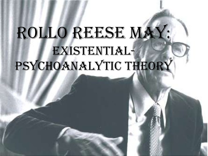rollo may theory Free essay: ted bundy 2 ted bundy: a personality comparison with the theories of rollo may and albert bandura the objective of this case study is to examine.