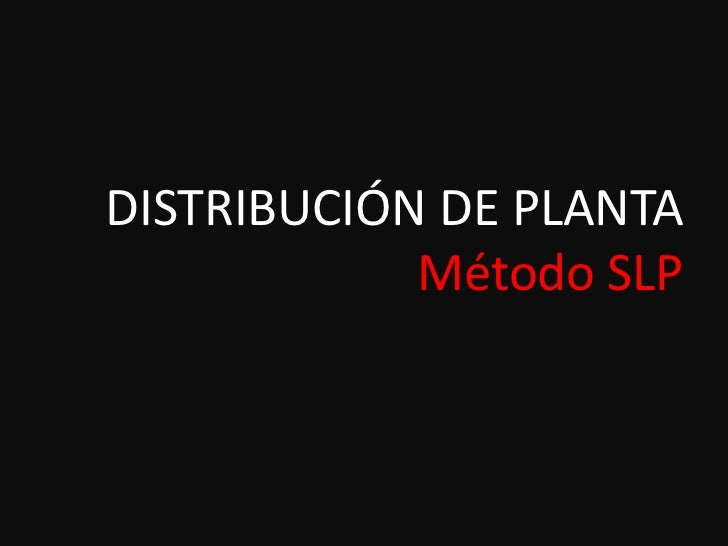 DISTRIBUCIÓN DE PLANTA            Método SLP