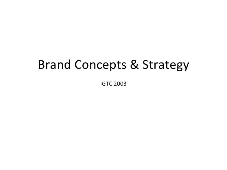 Brand Concepts & Strategy IGTC 2003