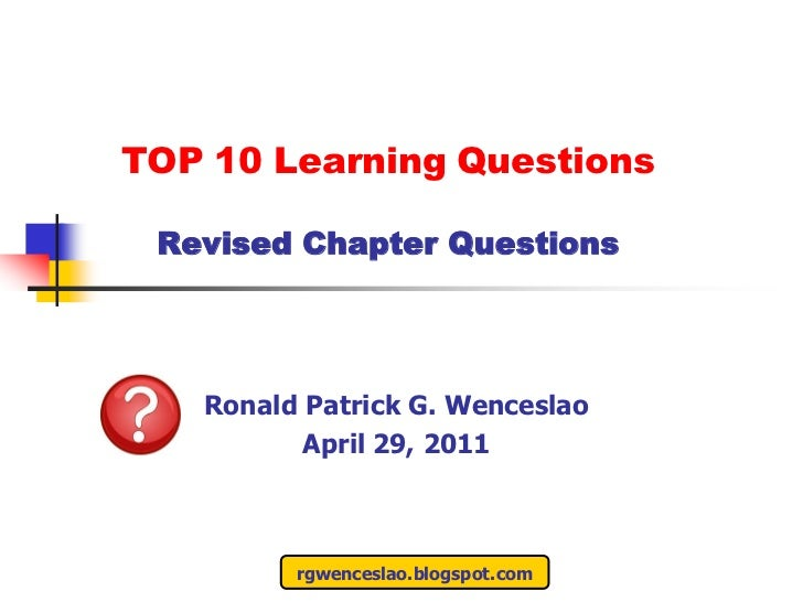 TOP 10 Learning Questions Revised Chapter Questions   Ronald Patrick G. Wenceslao          April 29, 2011         rgwences...