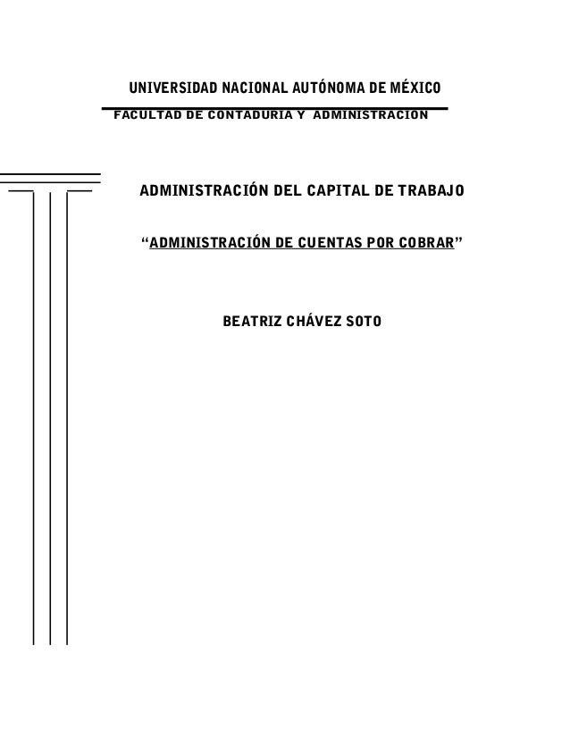 """UNIVERSIDAD NACIONAL AUTÓNOMA DE MÉXICOFACULTAD DE CONTADURÍA Y ADMINISTRACIÓN   ADMINISTRACIÓN DEL CAPITAL DE TRABAJO   """"..."""