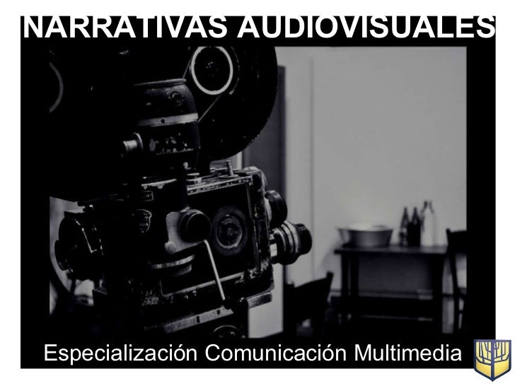 NARRATIVAS AUDIOVISUALES Especialización Comunicación Multimedia