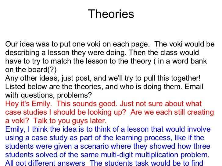 Theories <ul><li>Our idea was to put one voki on each page. The voki would be describing a lesson they were doing. Then t...