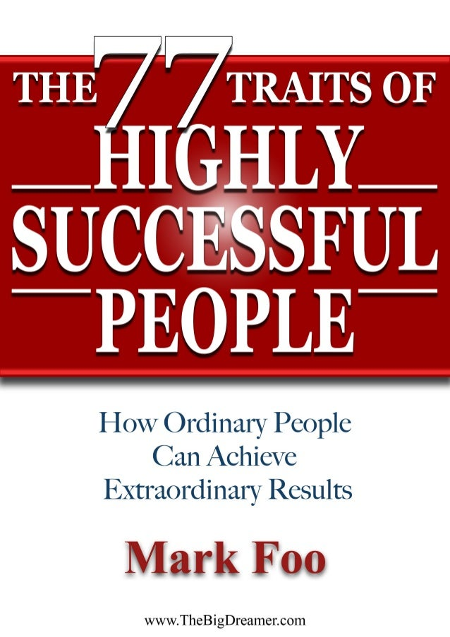 The 77 Traits of Highly Successful People Copyright © 2009 – www.TheBigDreamer.com – Page 1