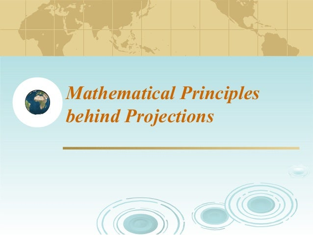 Mathematical Principles behind Projections