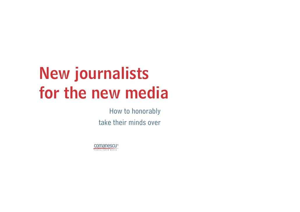 New journalists for the new media           How to honorably        take their minds over