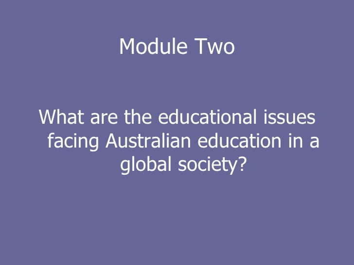 Module Two <ul><li>What are the educational issues facing Australian education in a global society? </li></ul>