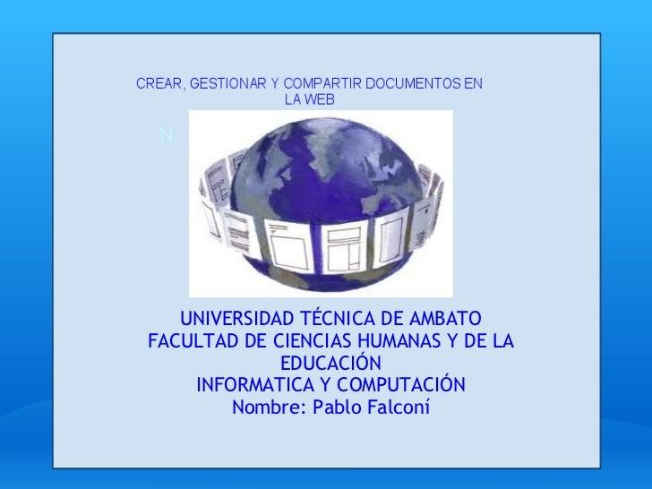 N UNIVERSIDAD TÉCNICA DE AMBATO FACULTAD DE CIENCIAS HUMANAS Y DE LA EDUCACIÓN INFORMATICA Y COMPUTACIÓN Nombre: Pablo Fal...
