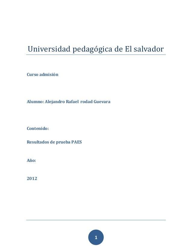 Universidad pedagógica de El salvadorCurso admisiónAlumno: Alejandro Rafael rodad GuevaraContenido:Resultados de prueba PA...