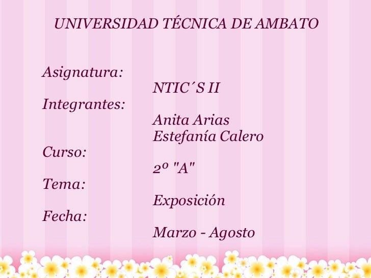 UNIVERSIDAD TÉCNICA DE AMBATO   Asignatura:   NTIC´S II Integrantes: ...