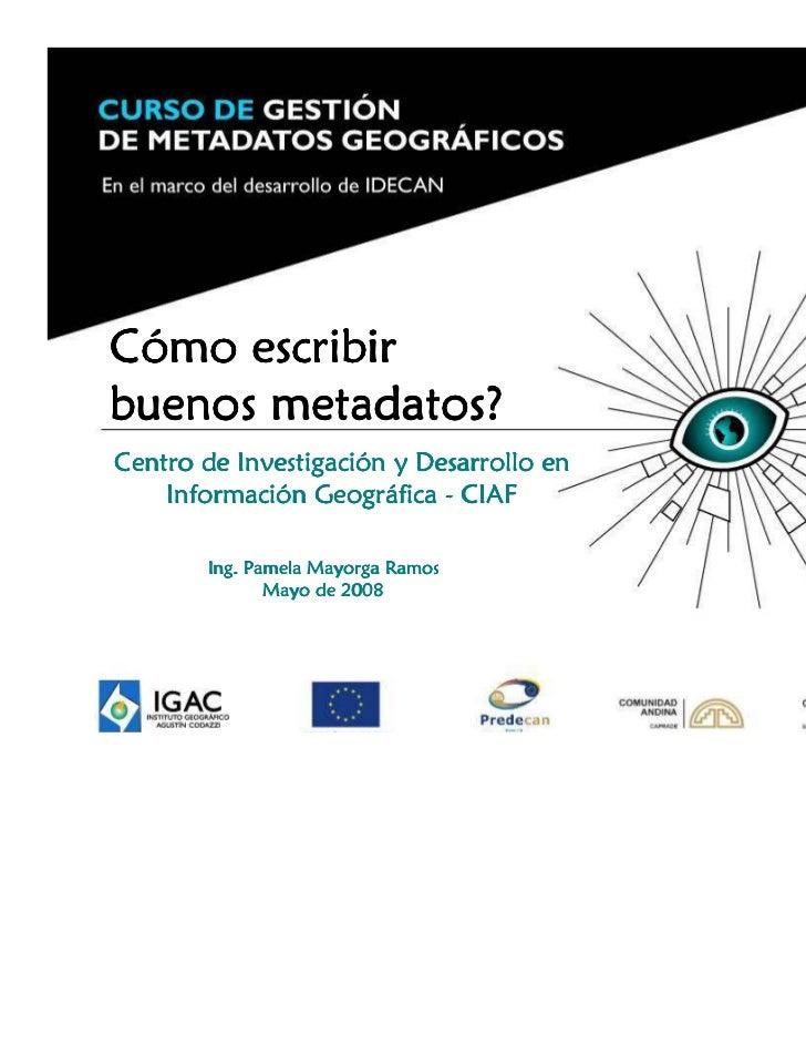 Cómo escribirbuenos metadatos?          InvestigacióCentro de Investigación y Desarrollo en    Informació Geográ    Inform...