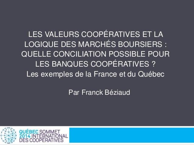 LES VALEURS COOPÉRATIVES ET LA  LOGIQUE DES MARCHÉS BOURSIERS :  QUELLE CONCILIATION POSSIBLE POUR  LES BANQUES COOPÉRATIV...