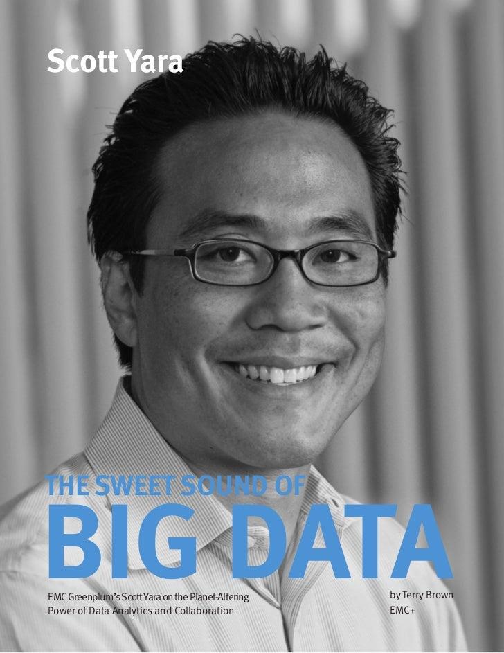 Scott YaraTHE SWEET SOUND OFBIG DATAEMC Greenplum's Scott Yara on the Planet-AlteringPower of Data Analytics and Collabora...